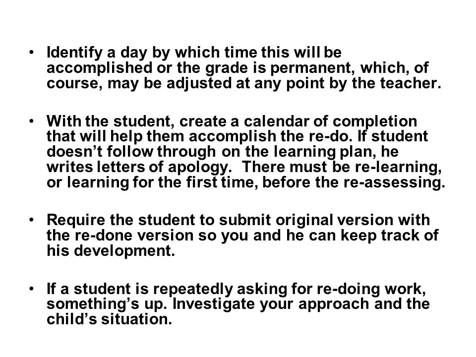 Identify a day by which time this will be accomplished or the grade is permanent, which, of course, may be adjusted at any point by the teacher.