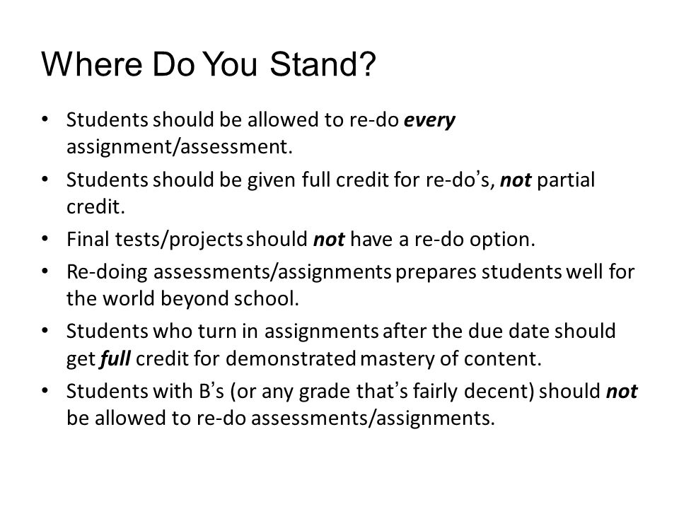 Where Do You Stand Students should be allowed to re-do every assignment/assessment.