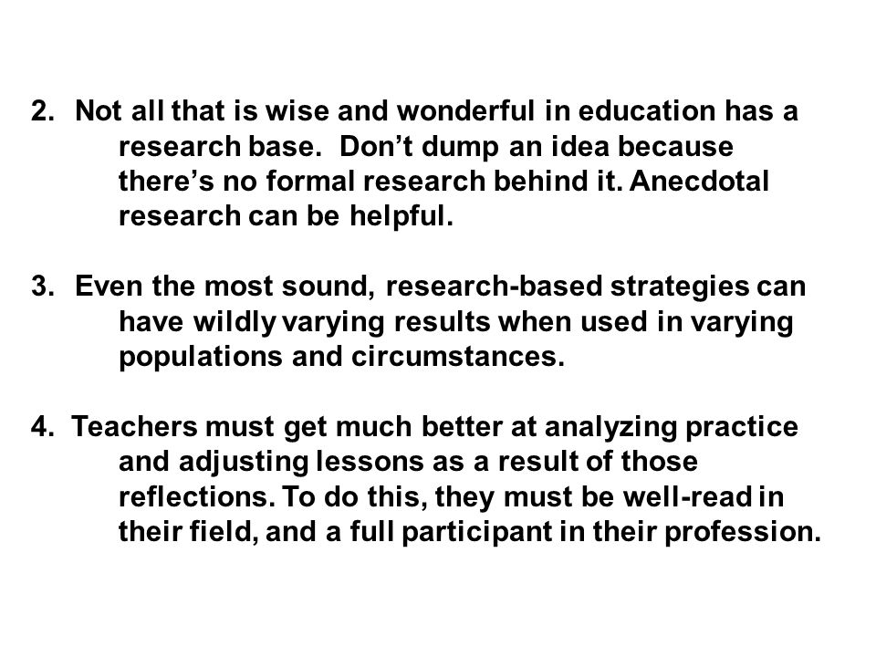 Not all that is wise and wonderful in education has a. research base