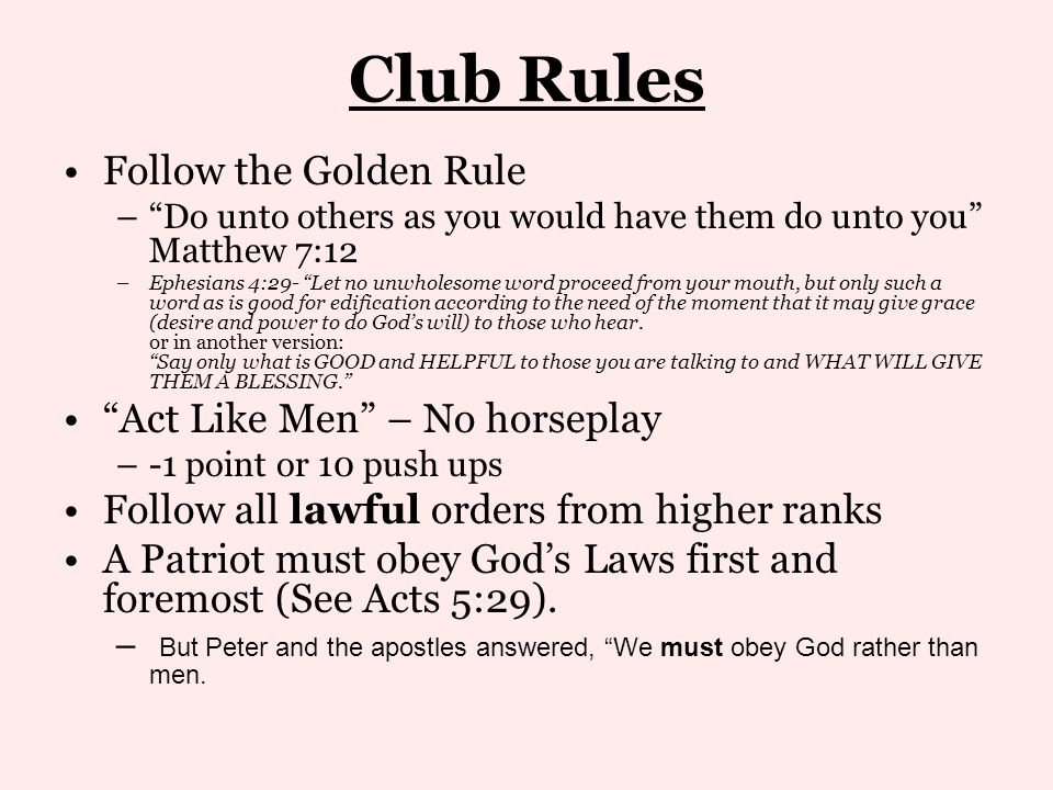 Club Rules Follow the Golden Rule Act Like Men – No horseplay