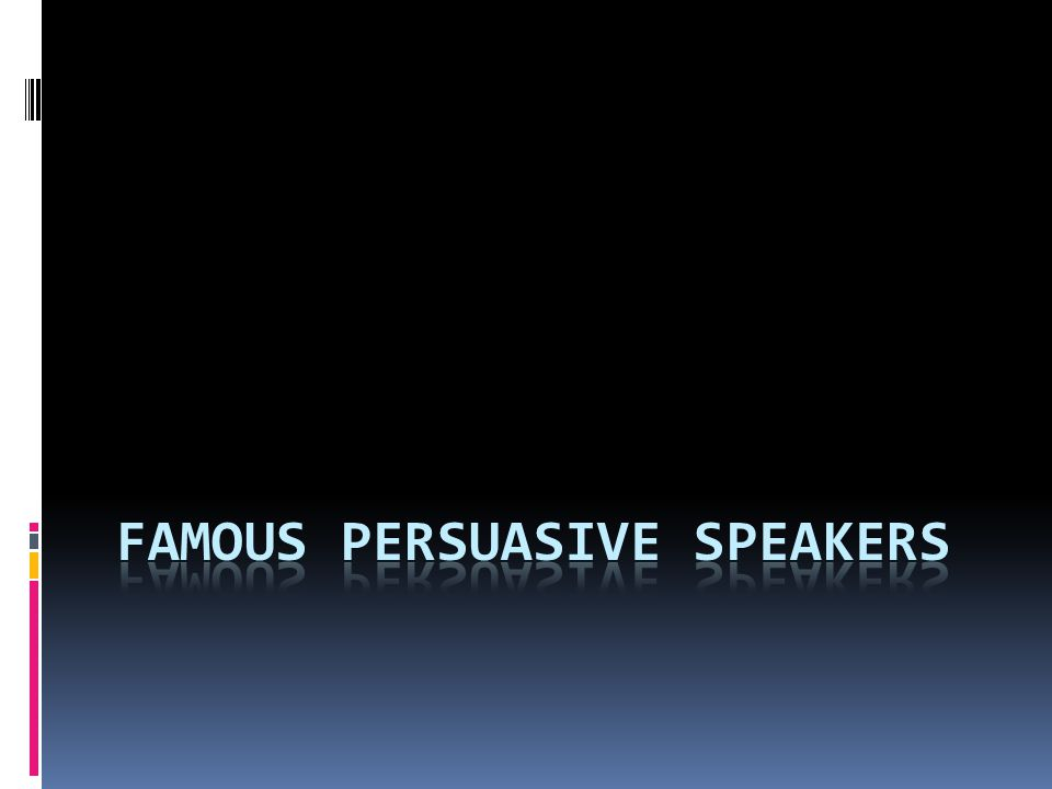 Famous Persuasive Speakers