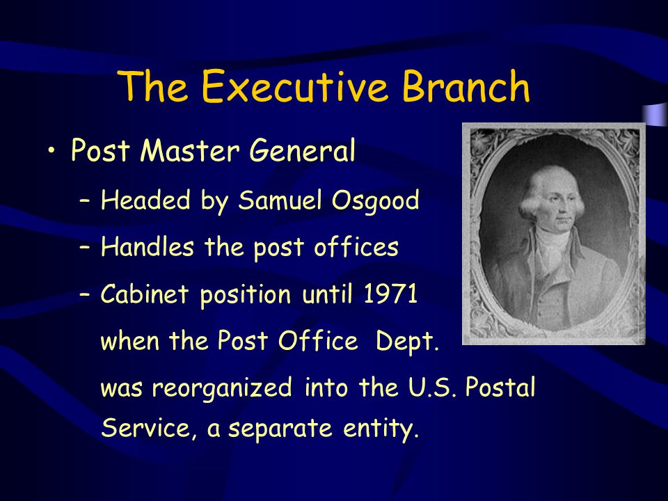 The Executive Branch Post Master General Headed by Samuel Osgood