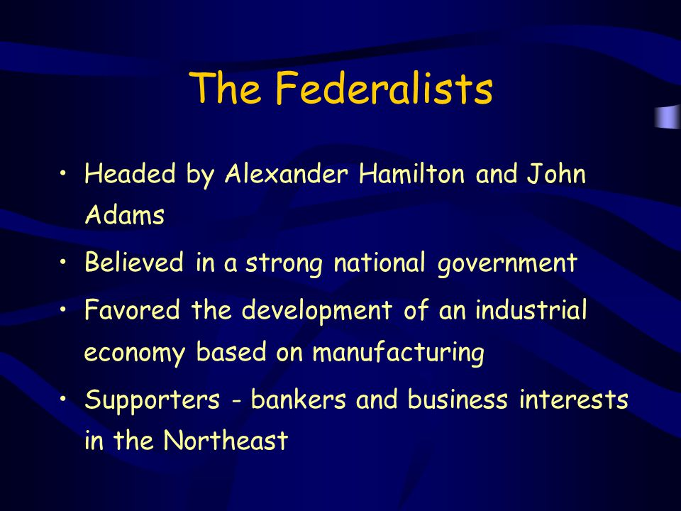 The Federalists Headed by Alexander Hamilton and John Adams