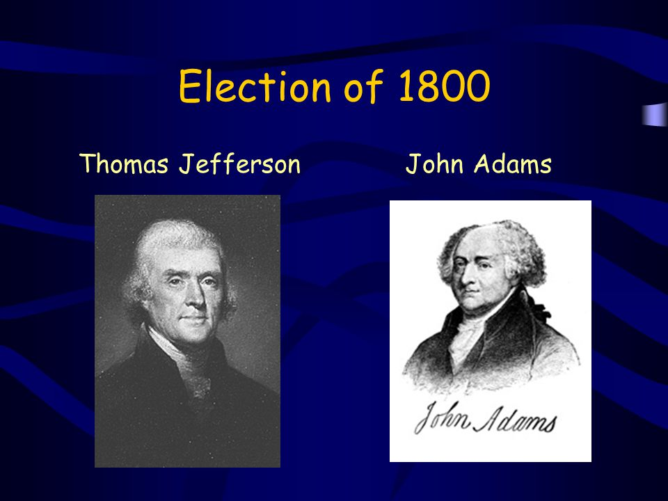 Election of 1800 Thomas Jefferson John Adams
