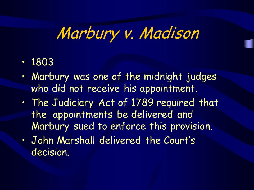Marbury v. Madison 1803. Marbury was one of the midnight judges who did not receive his appointment.
