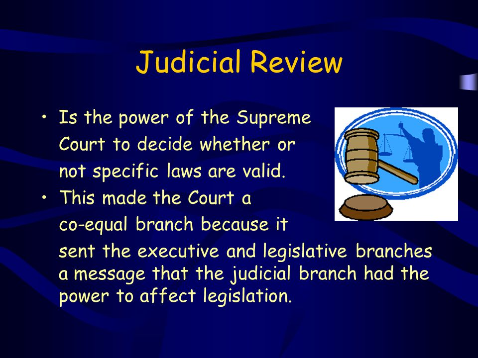 Judicial Review Is the power of the Supreme Court to decide whether or