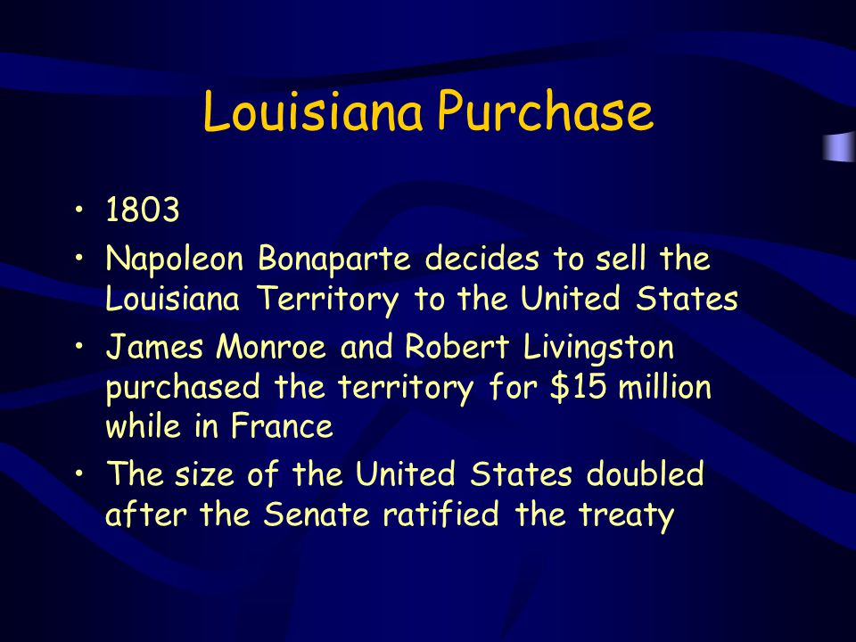 Louisiana Purchase 1803. Napoleon Bonaparte decides to sell the Louisiana Territory to the United States.