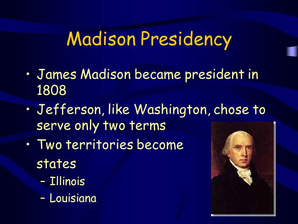 Madison Presidency James Madison became president in 1808