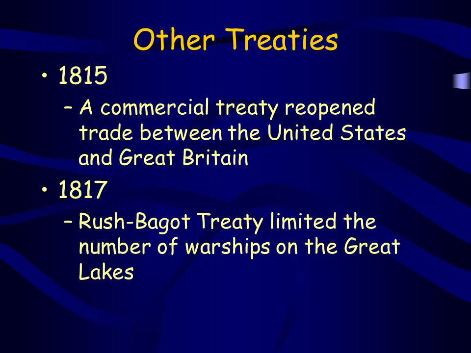 Other Treaties 1815. A commercial treaty reopened trade between the United States and Great Britain.