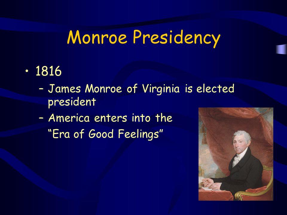Monroe Presidency 1816 James Monroe of Virginia is elected president