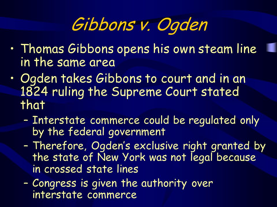 Gibbons v. Ogden Thomas Gibbons opens his own steam line in the same area.