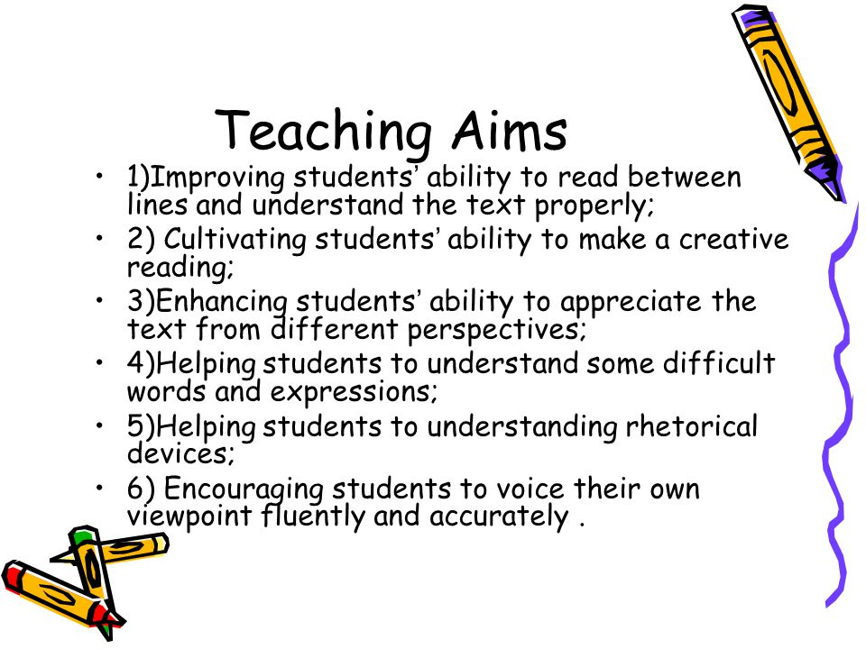 Teaching Aims 1)Improving students' ability to read between lines and understand the text properly;
