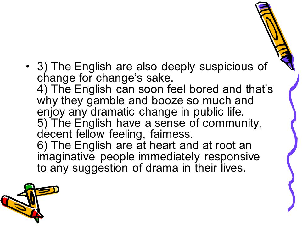3) The English are also deeply suspicious of change for change's sake