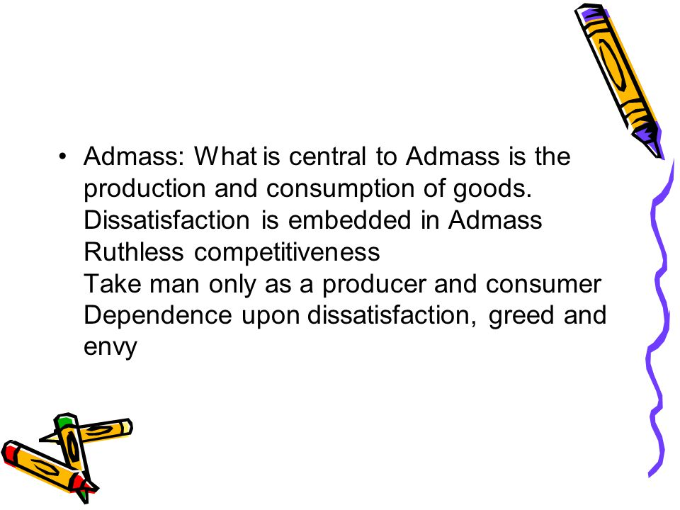 Admass: What is central to Admass is the production and consumption of goods.