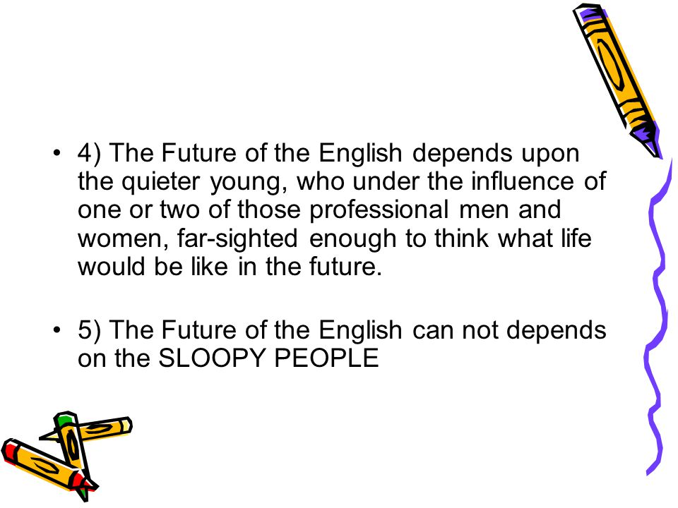 4) The Future of the English depends upon the quieter young, who under the influence of one or two of those professional men and women, far-sighted enough to think what life would be like in the future.