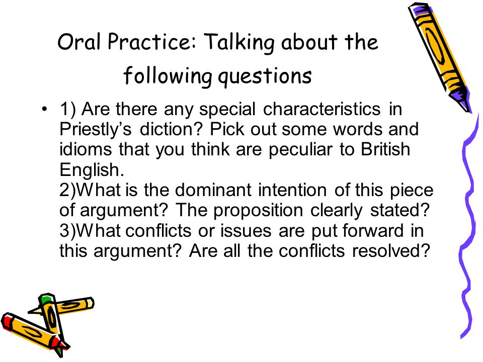 Oral Practice: Talking about the following questions