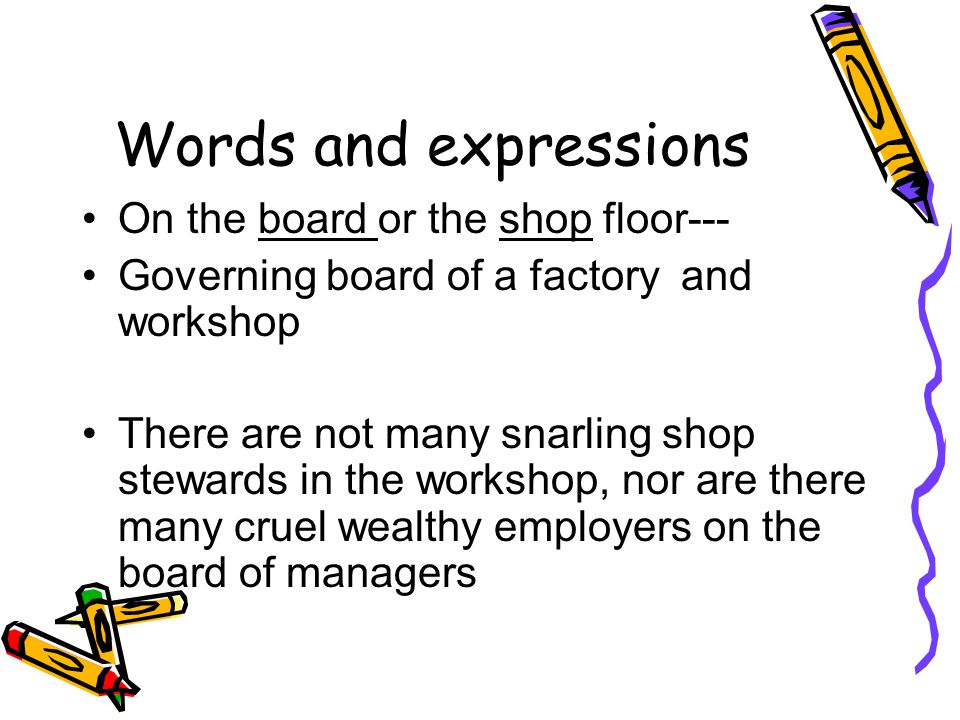 Words and expressions On the board or the shop floor---