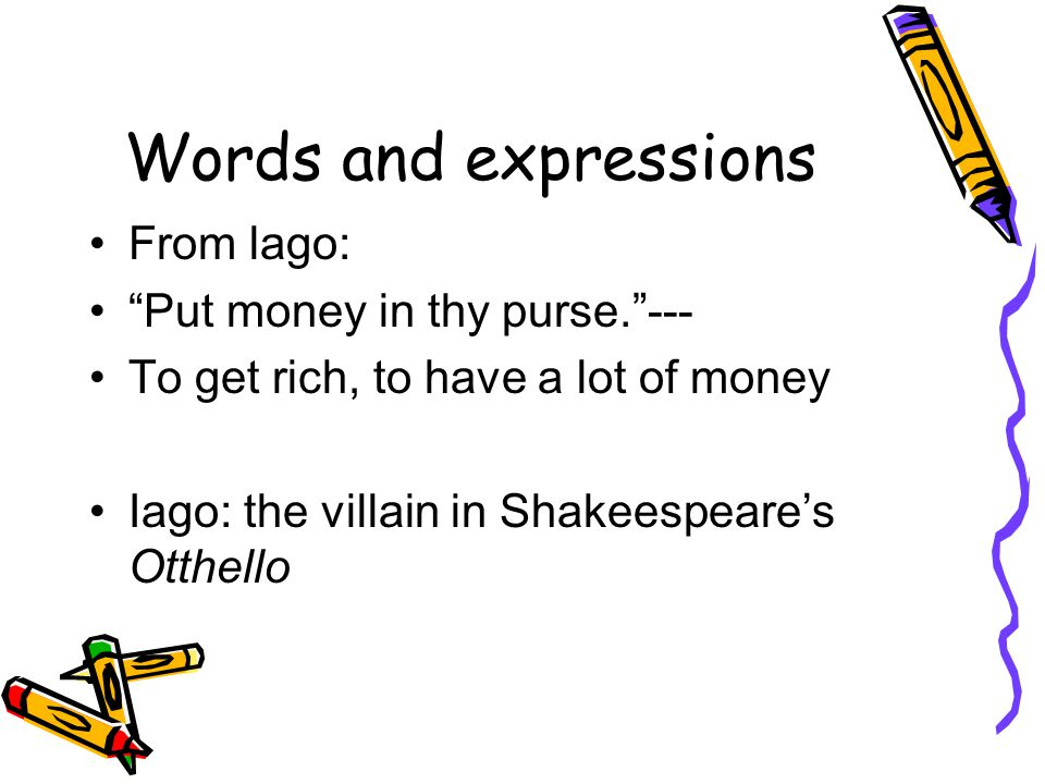 Words and expressions From lago: Put money in thy purse. ---