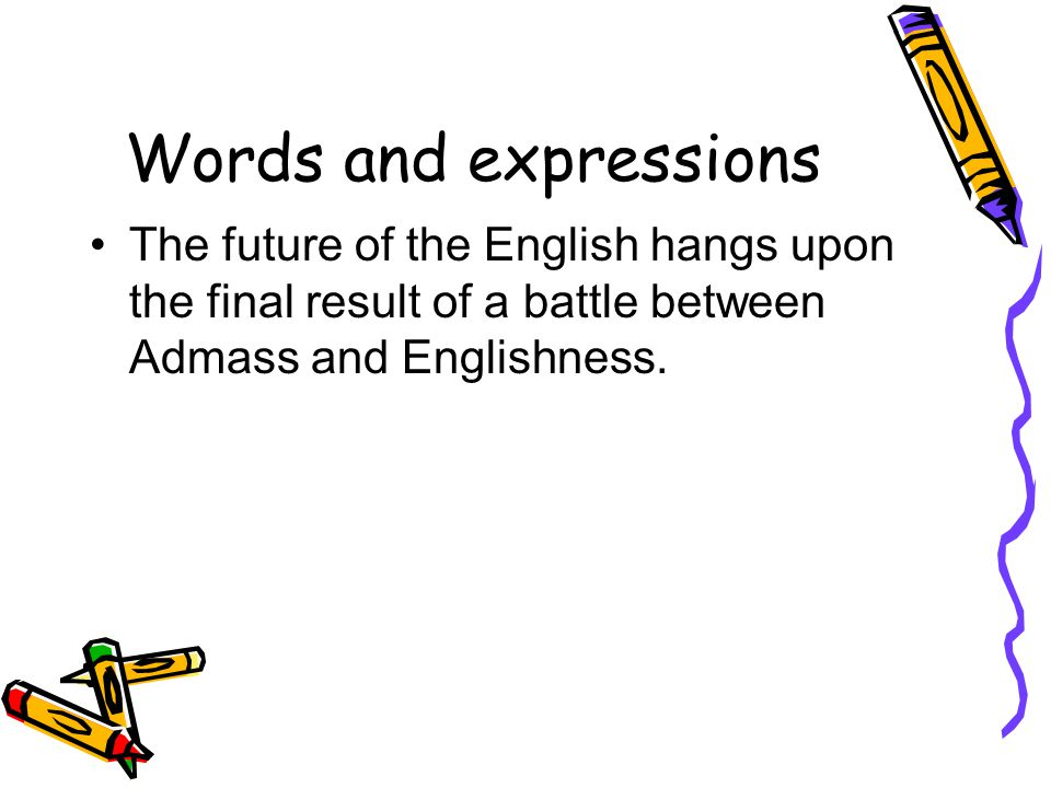 Words and expressions The future of the English hangs upon the final result of a battle between Admass and Englishness.