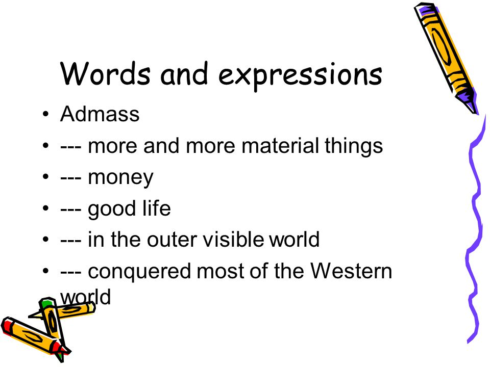 Words and expressions Admass --- more and more material things