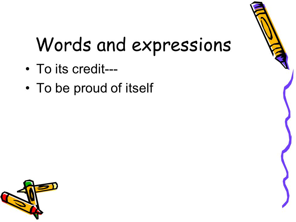 Words and expressions To its credit--- To be proud of itself