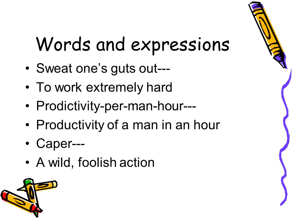 Words and expressions Sweat one's guts out--- To work extremely hard