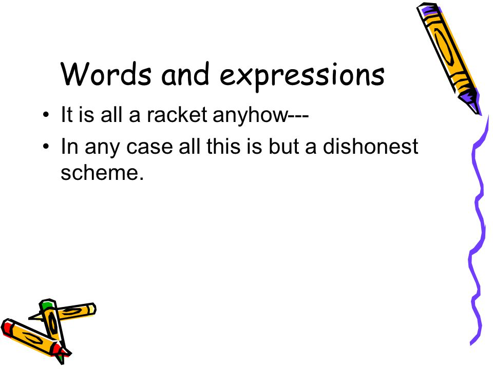 Words and expressions It is all a racket anyhow---
