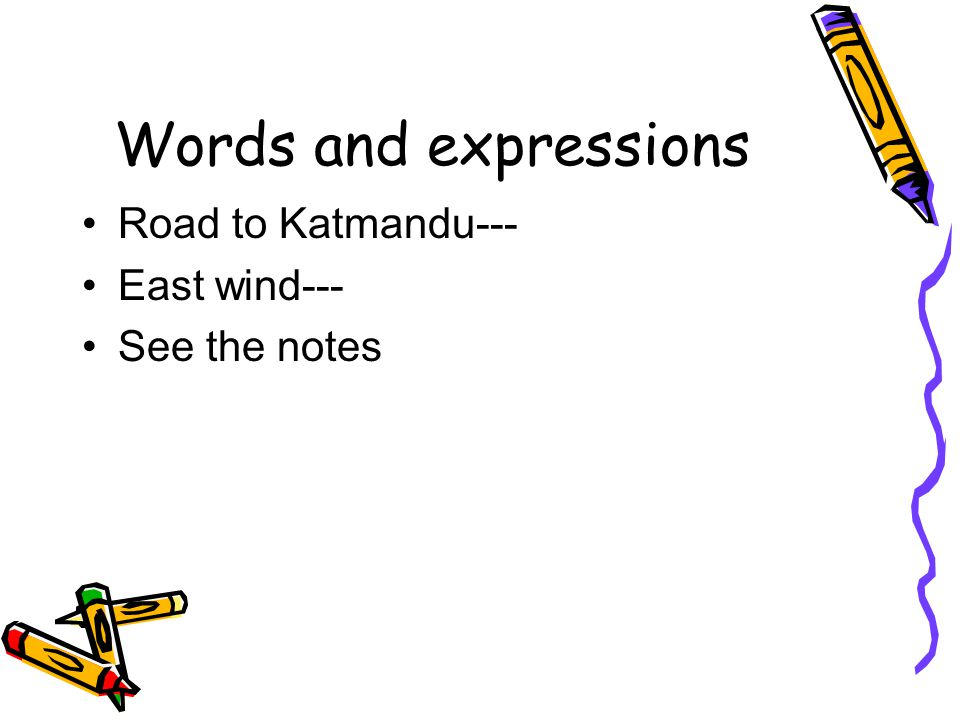 Words and expressions Road to Katmandu--- East wind--- See the notes