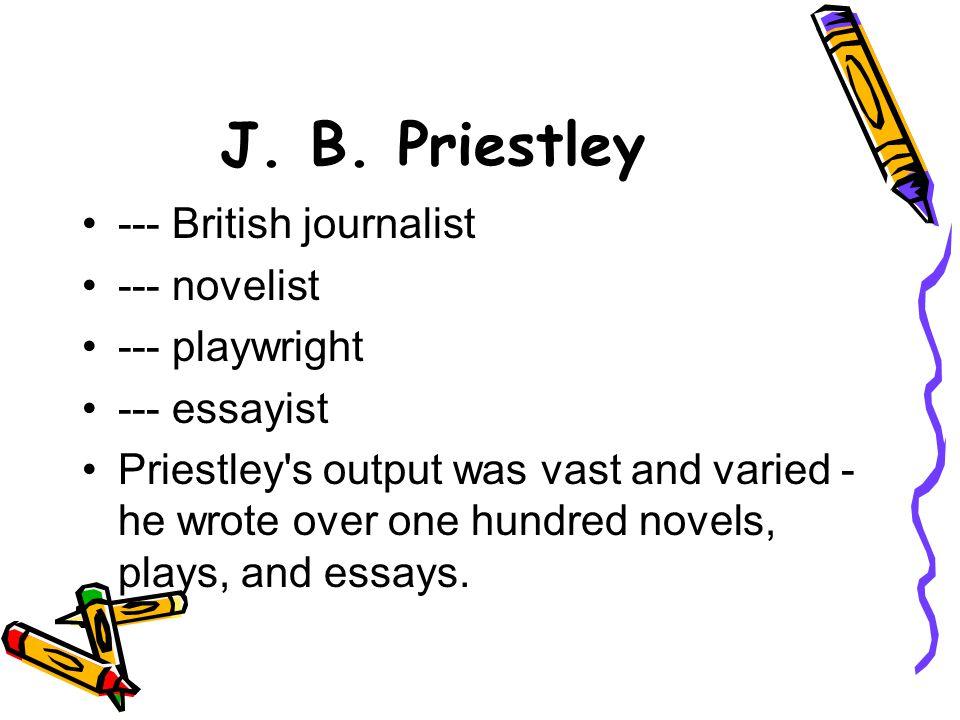 J. B. Priestley --- British journalist --- novelist --- playwright