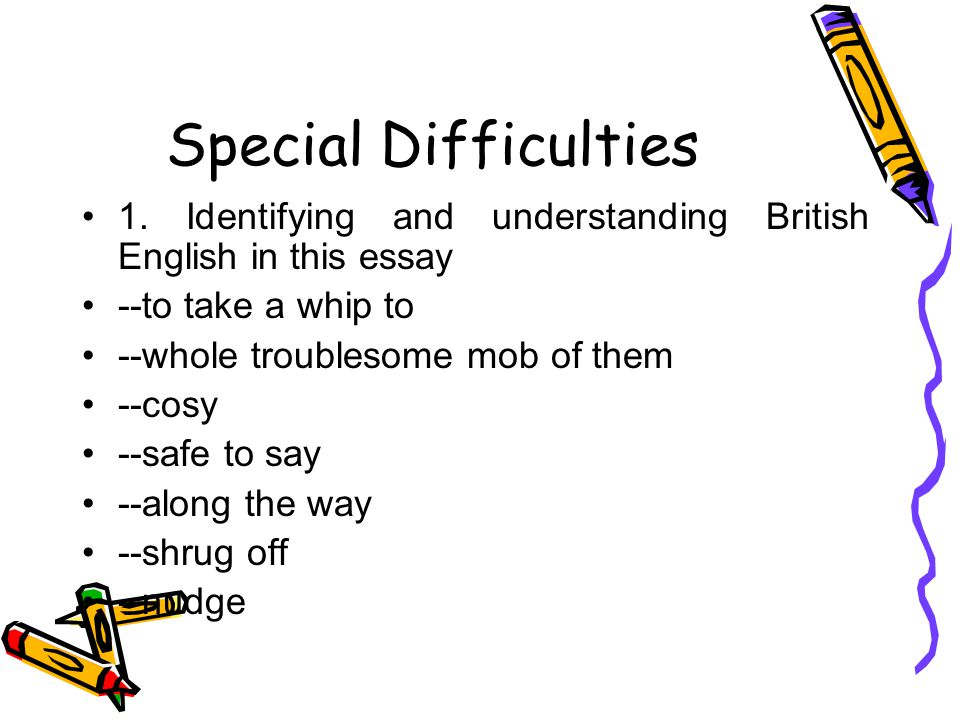 Special Difficulties 1. Identifying and understanding British English in this essay. --to take a whip to.