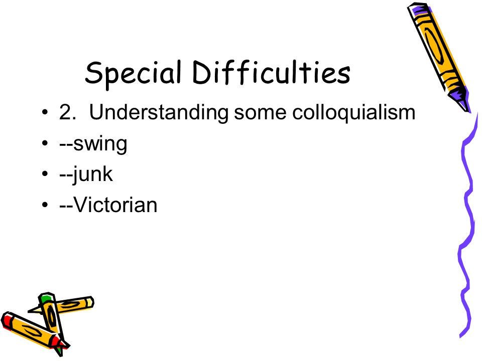 Special Difficulties 2. Understanding some colloquialism --swing