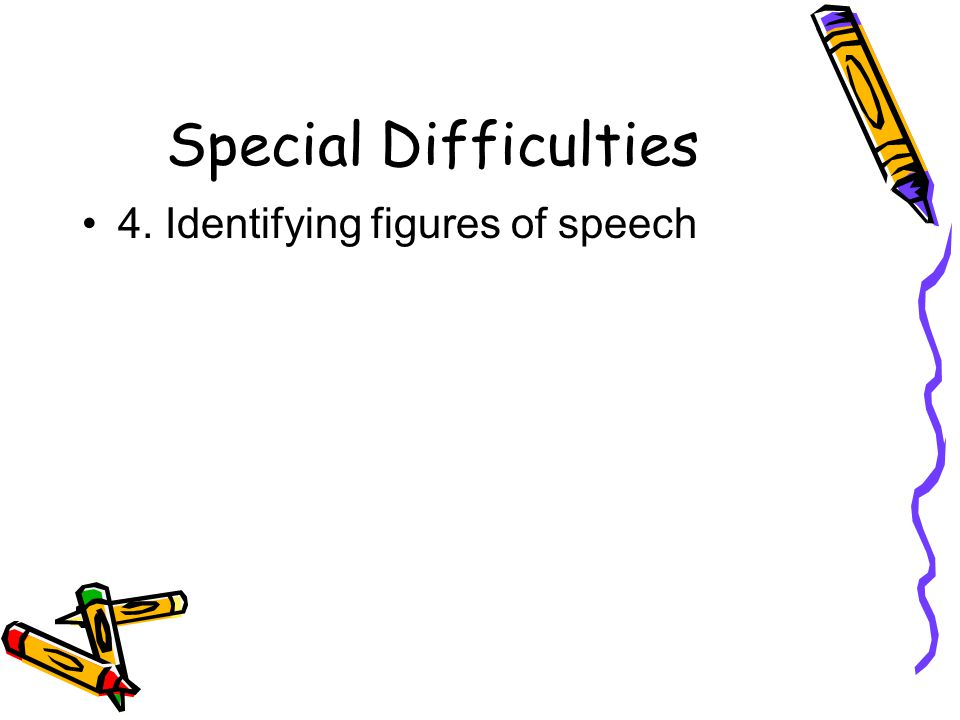 Special Difficulties 4. Identifying figures of speech