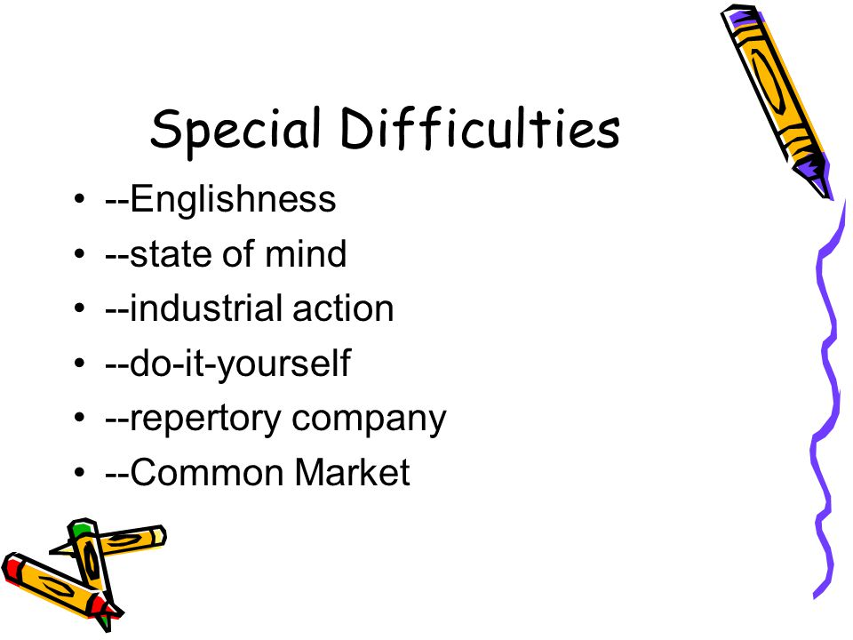 Special Difficulties --Englishness --state of mind --industrial action
