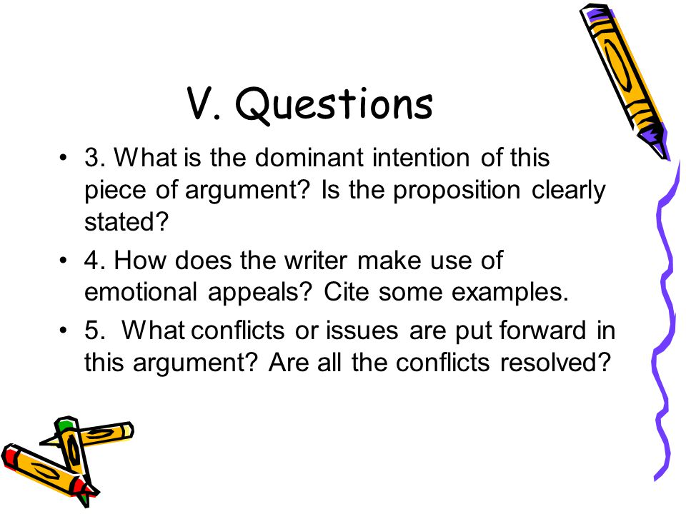 V. Questions 3. What is the dominant intention of this piece of argument Is the proposition clearly stated