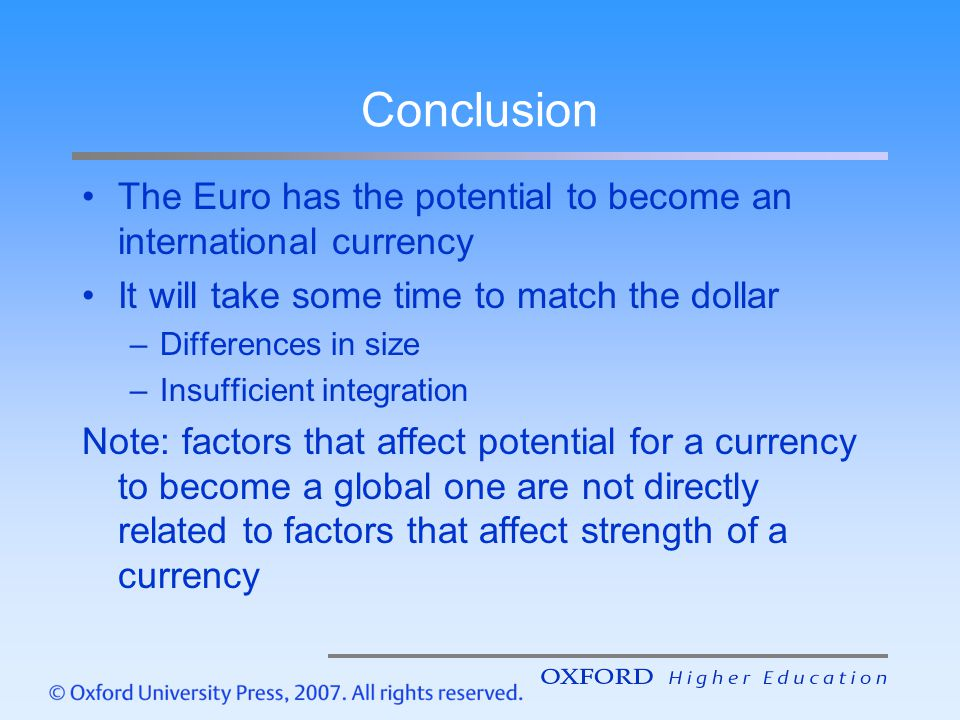 Conclusion The Euro has the potential to become an international currency. It will take some time to match the dollar.