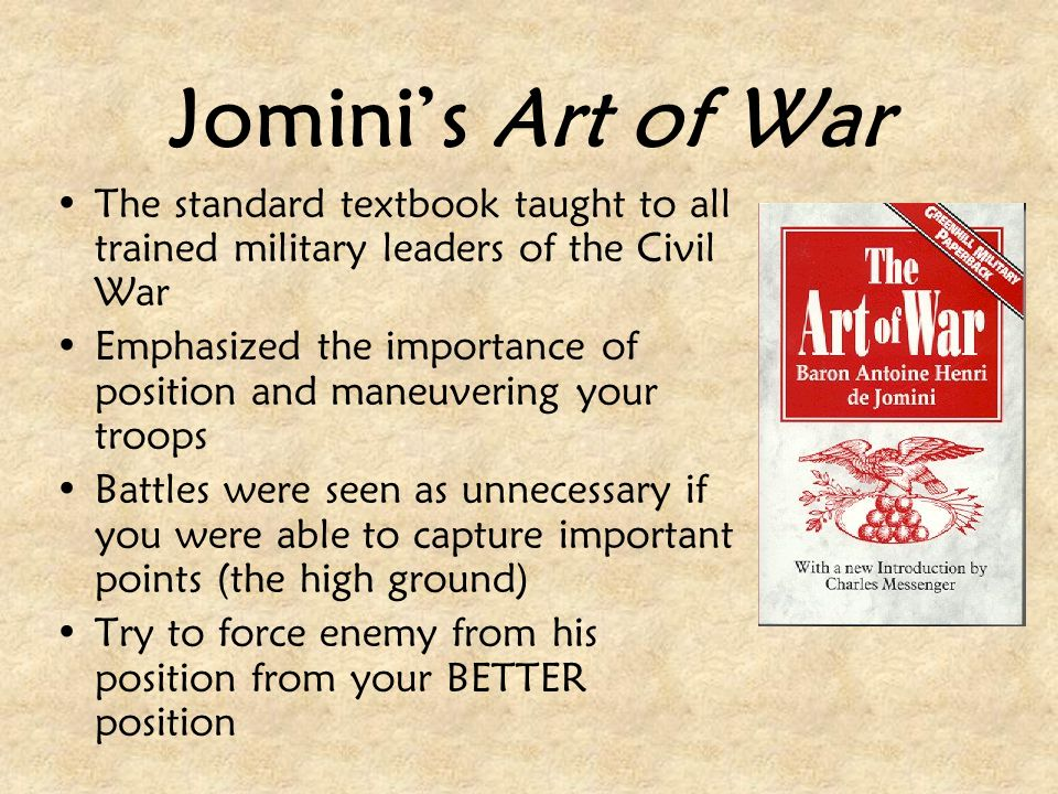 Jomini's Art of War The standard textbook taught to all trained military leaders of the Civil War.