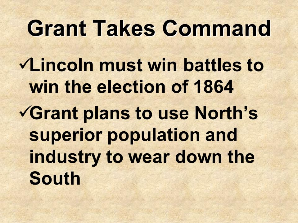 Grant Takes Command Lincoln must win battles to win the election of 1864.