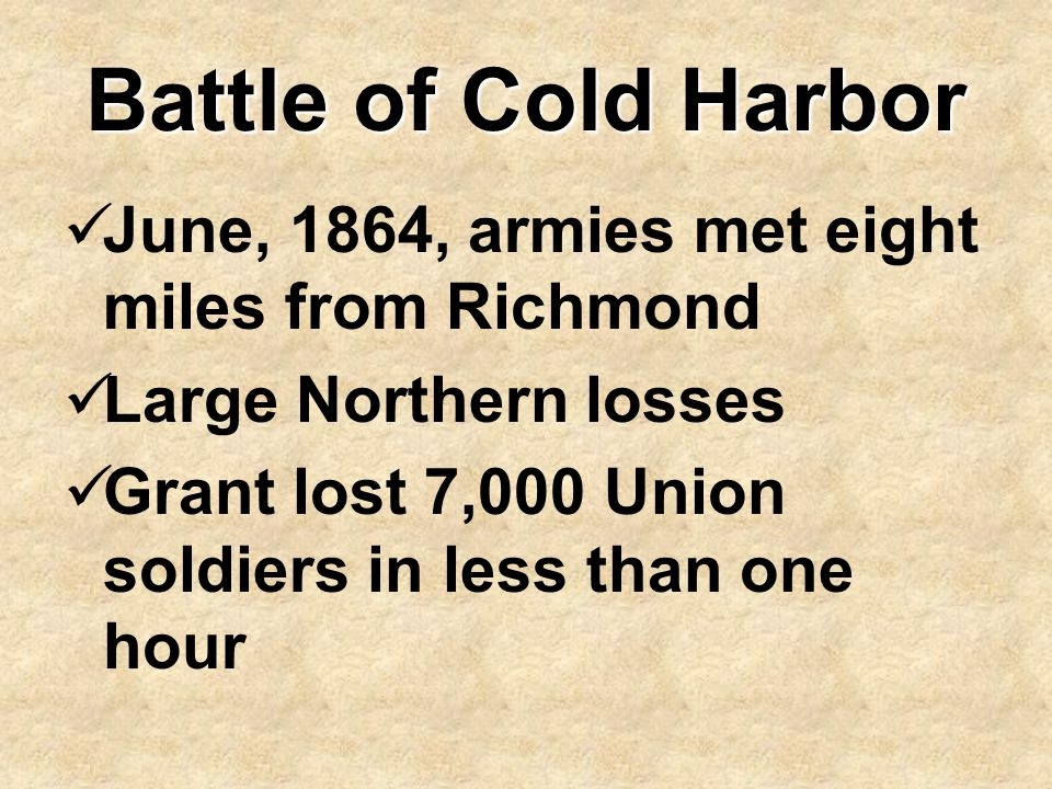 Battle of Cold Harbor June, 1864, armies met eight miles from Richmond