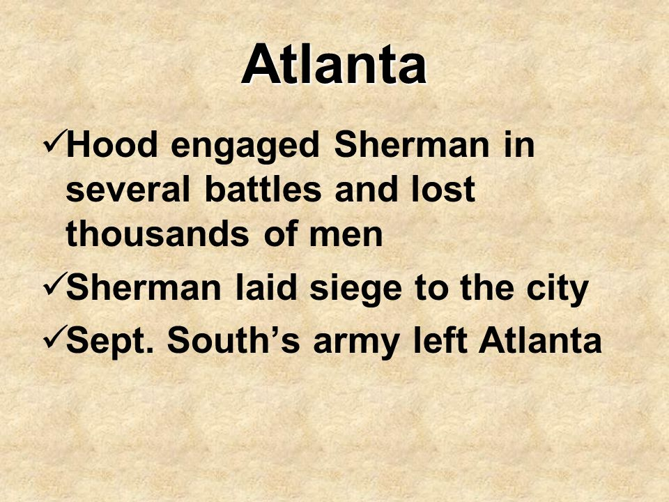 Atlanta Hood engaged Sherman in several battles and lost thousands of men. Sherman laid siege to the city.