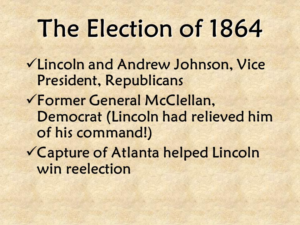 The Election of 1864 Lincoln and Andrew Johnson, Vice President, Republicans.