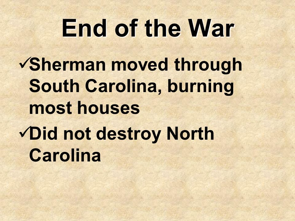 End of the War Sherman moved through South Carolina, burning most houses.