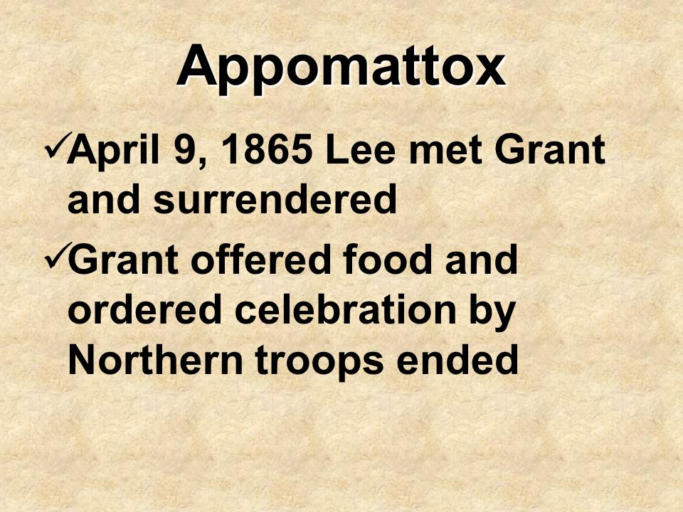 Appomattox April 9, 1865 Lee met Grant and surrendered
