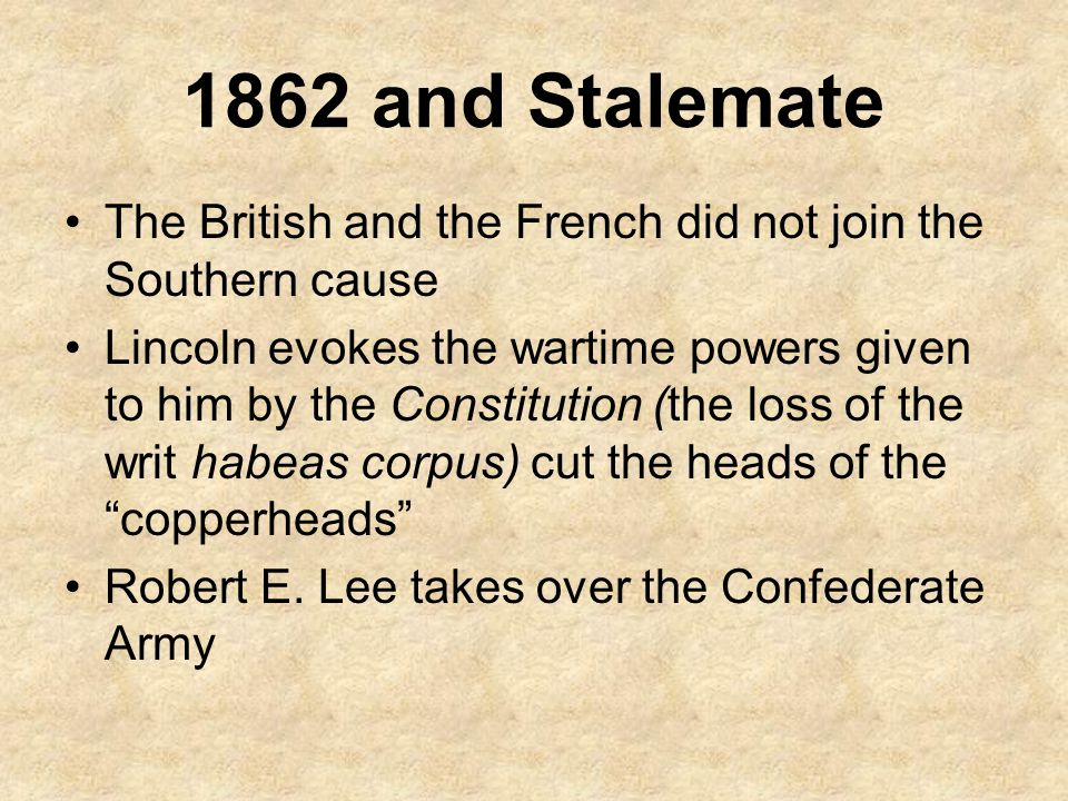 1862 and Stalemate The British and the French did not join the Southern cause.
