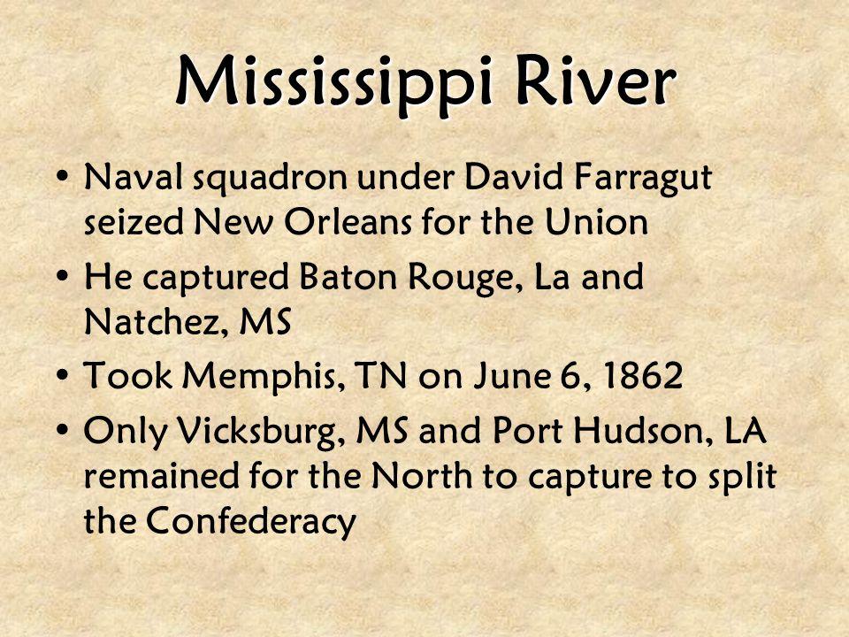 Mississippi River Naval squadron under David Farragut seized New Orleans for the Union. He captured Baton Rouge, La and Natchez, MS.
