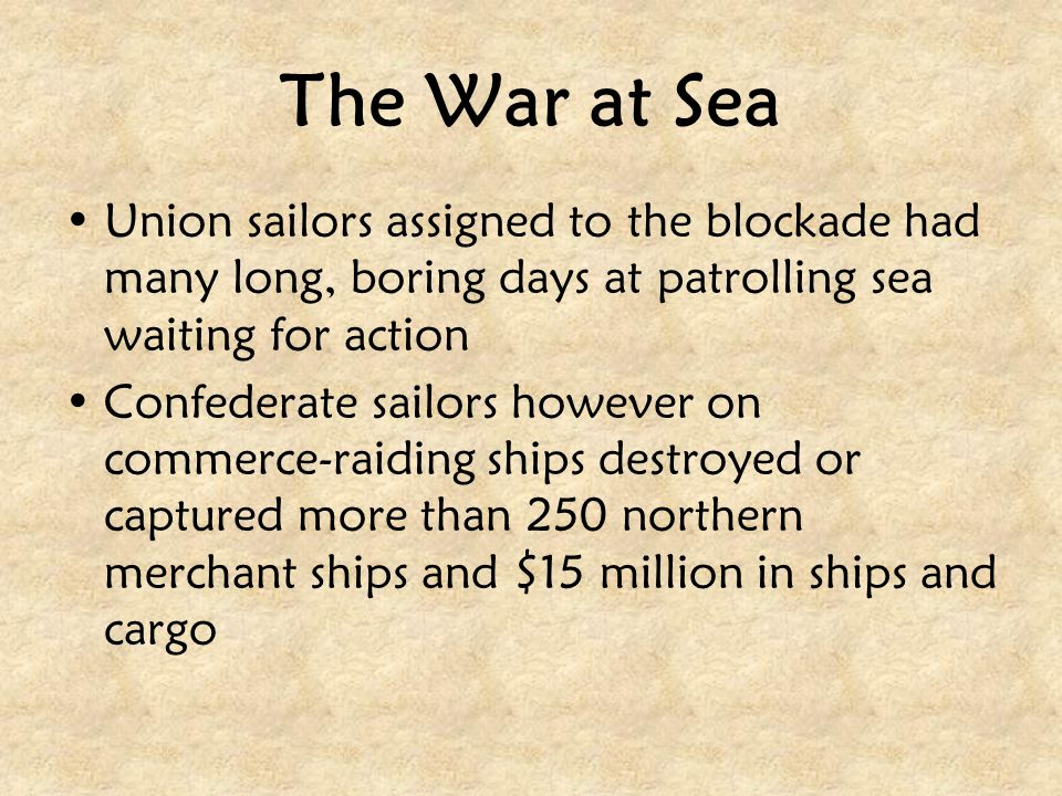 The War at Sea Union sailors assigned to the blockade had many long, boring days at patrolling sea waiting for action.
