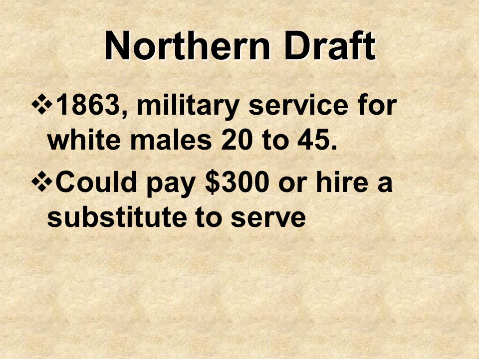 Northern Draft 1863, military service for white males 20 to 45.