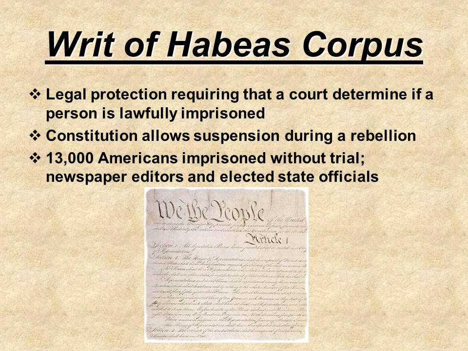 Writ of Habeas Corpus Legal protection requiring that a court determine if a person is lawfully imprisoned.