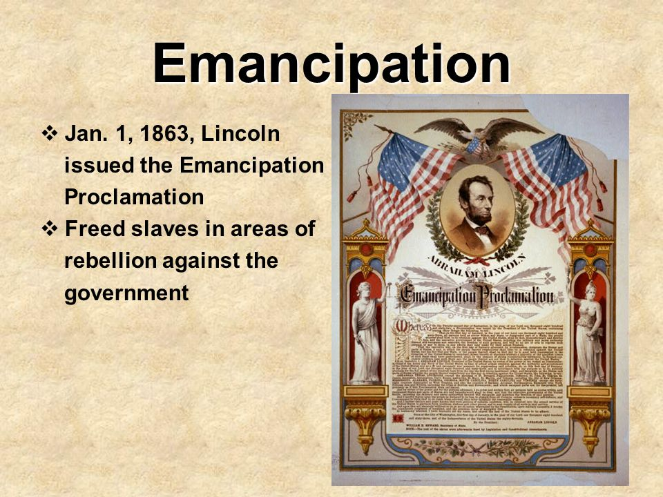 Emancipation Jan. 1, 1863, Lincoln issued the Emancipation