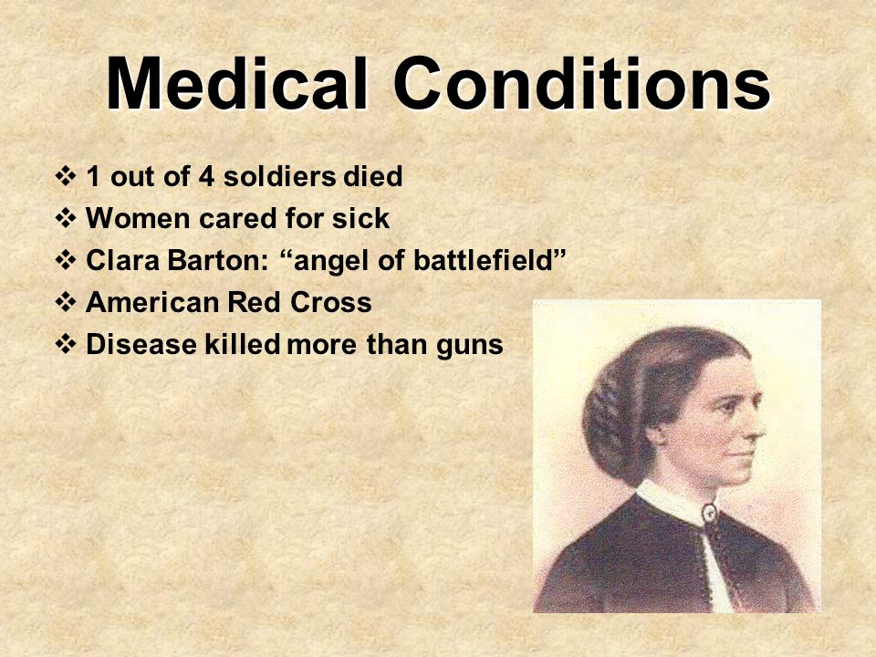 Medical Conditions 1 out of 4 soldiers died Women cared for sick