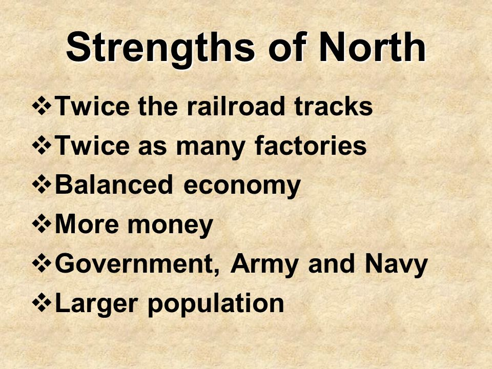Strengths of North Twice the railroad tracks Twice as many factories